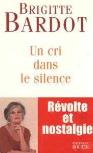 """""""Un cri dans le silence"""" de Brigitte Bardot -  Editions du Rocher"""