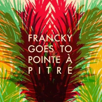 Francky goes to Pointe-à-Pitre