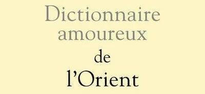 dictionnaire amoureux de l'orient