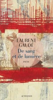 De sang et de lumière Laurent Gaudé