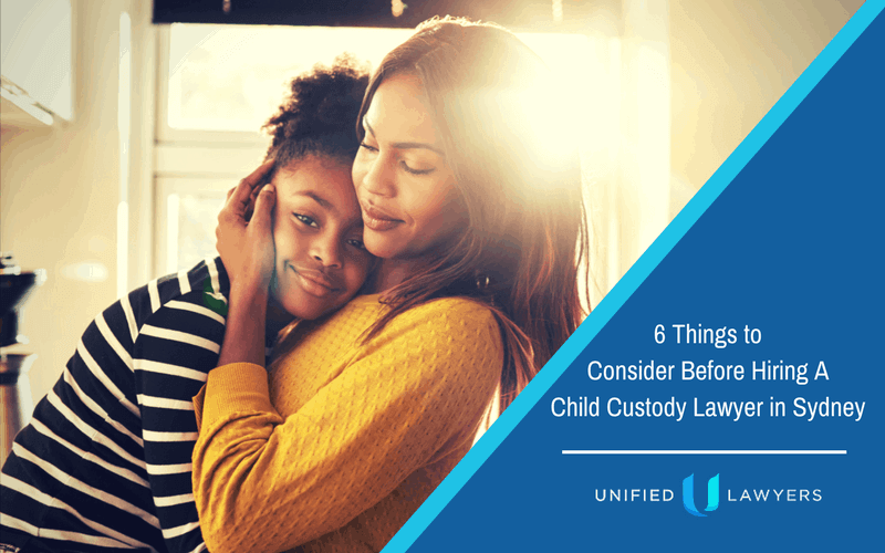 6 Things to Consider Before Hiring a Child Custody Lawyer in Sydney