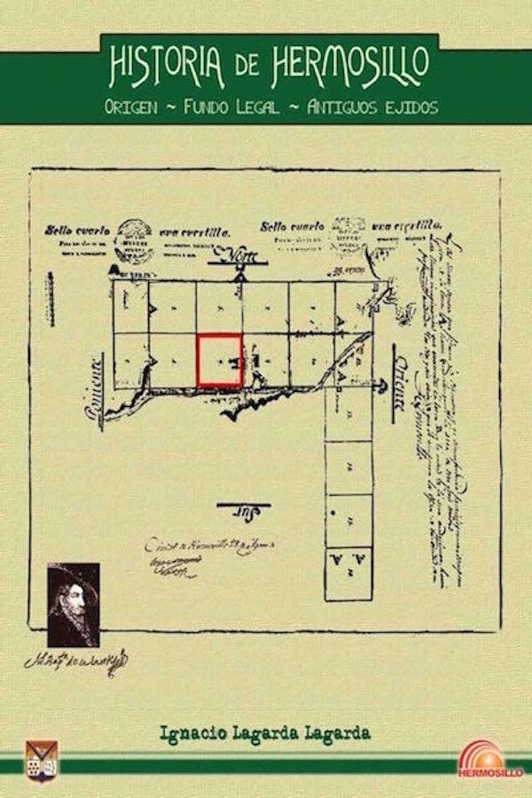 Historia de Hermosillo. Origen, fundo legal, antiguos ejidos