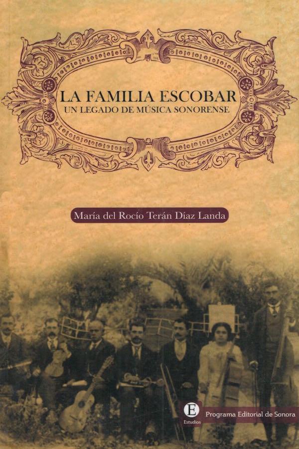 La Familia Escobar, Un Legado De Música Sonorense