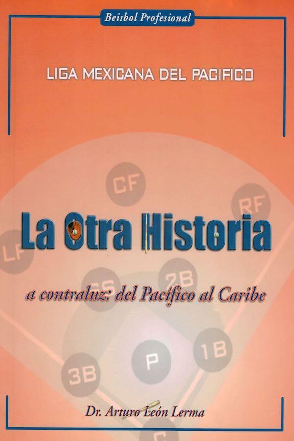 Liga Mexicana Del Pacífico. La Otra Historia