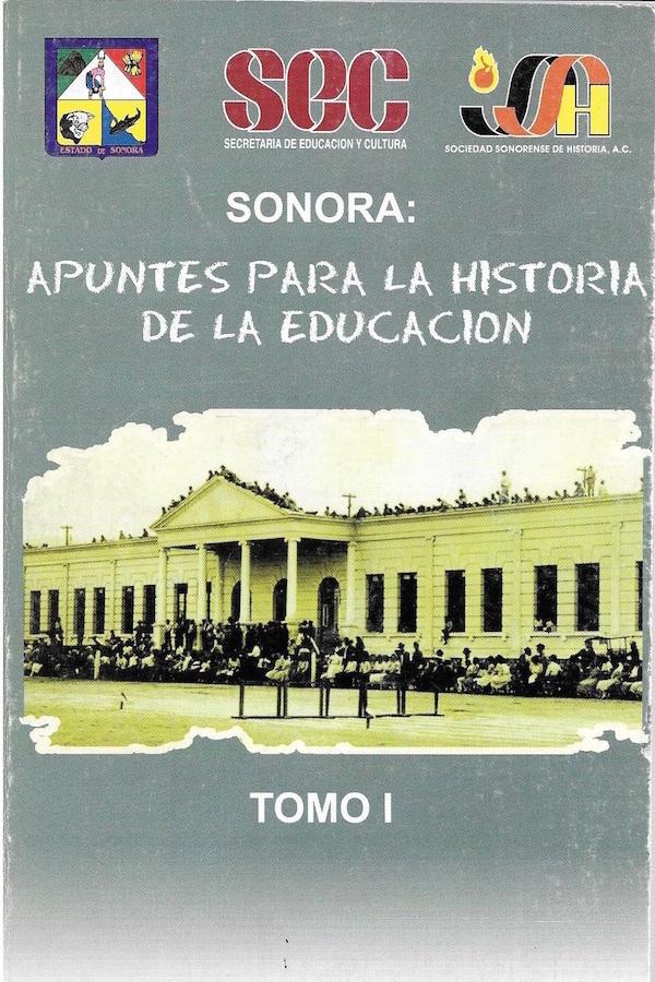 Simposio 11. Sonora: Apuntes Para La Historia De La Educación. Tomo I
