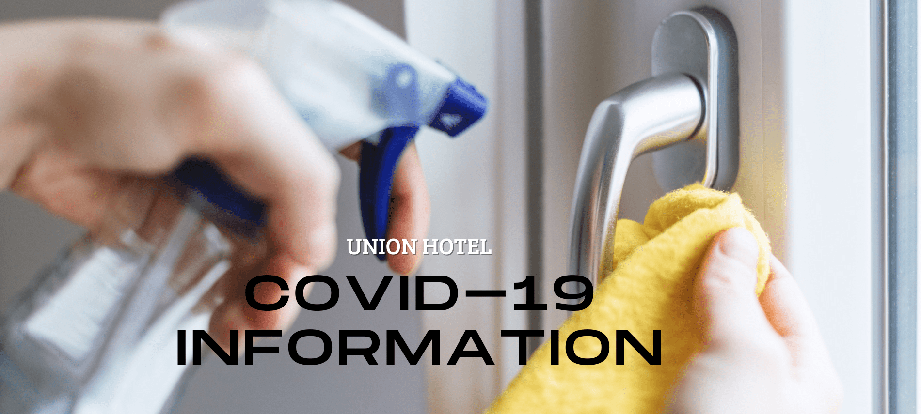 Gloved hand cleaning a door handle with text: Union Hotel COVID-19 Information