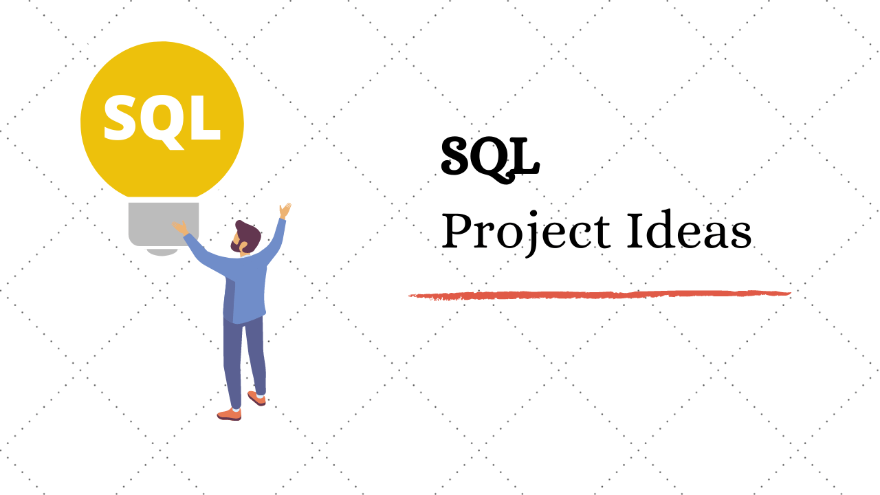 Top 7 Interesting SQL Project Ideas & Topics For Beginners in 2020