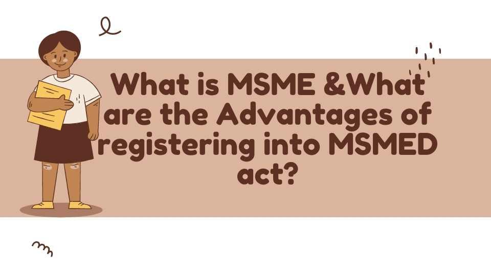 एमएसएमई काय आहे, एमएसएमईडी कायद्यात नोंदणी करण्याचे फायदे काय आहेत?