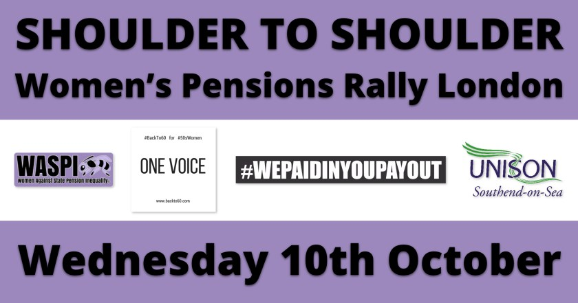 "Announcement graphic reading: ""SHOULDER TO SHOULDER Women's Pensions Rally London – Wednesday 10th October."" Also displayed are WASPI (Women Against State Pension Inequality), BackTo60, 'We Paid In, You Pay Out' and Southend UNISON logos."