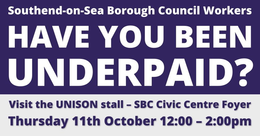 "Announcement graphic reading: ""Southend-on-Sea Borough Council Workers: HAVE YOU BEEN UNDERPAID? Visit the UNISON stall in the SBC Civic Centre foyer on Thursday 11th October between 12:00 – 2:00pm"""