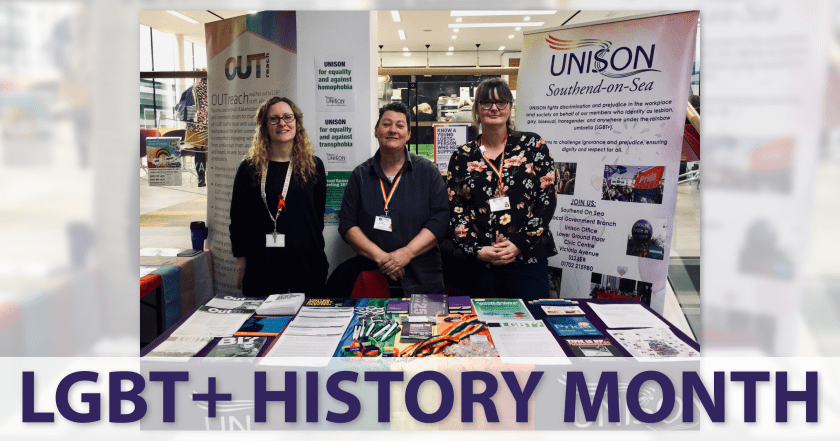 "Announcement graphic reading: ""LGBT+ HISTORY MONTH"". This announcement text overlays a photograph of Jodi Thompson (OUTreach member), Sam Adams (UNISON LGBT+ Support Officer) and Claire Wormald (UNISON Branch Secretary) at the LGBT+ History Month stall on Friday 22nd February at Southend Borough Council."