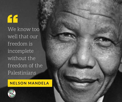 "Nelson Mandela quote ""We know too well that our freedom is incomplete without the freedom of Palestinians"""