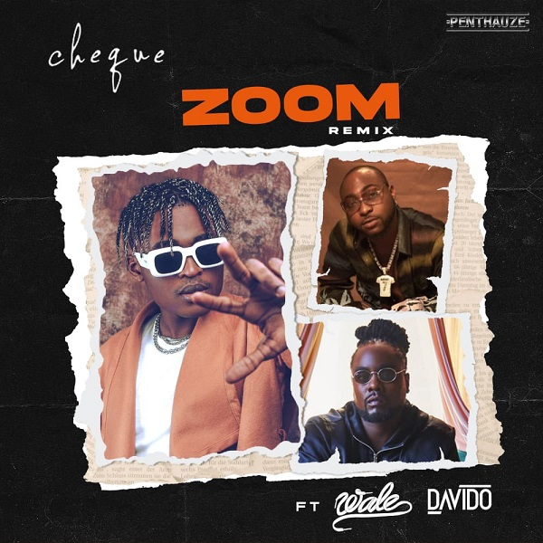 Cheque-Zoom-Remix Music: Cheque – Zoom (Remix) Ft. Davido, Wale