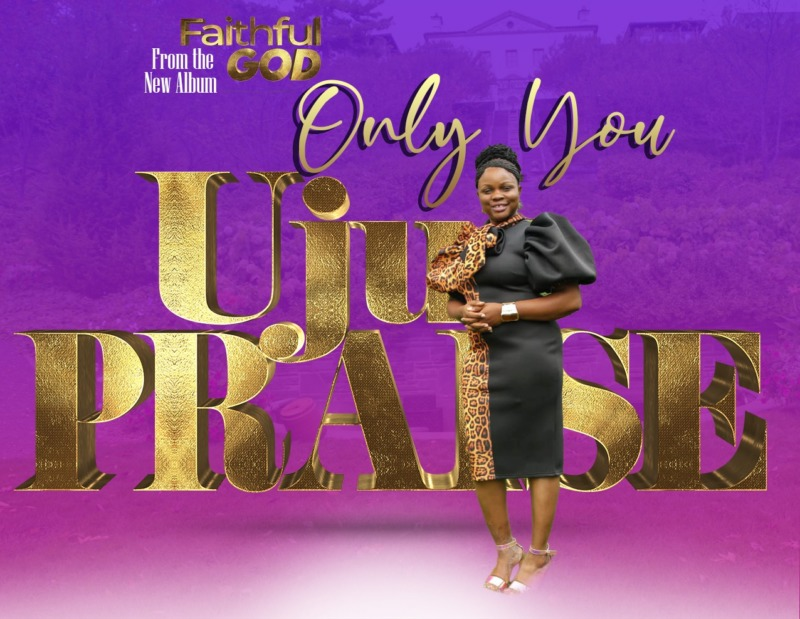 """Only-You-Uju-Praise Music: UjuPraise – """"Only You"""""""