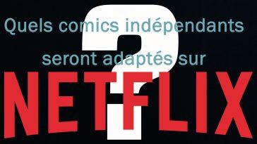 Quels comics indépendants seront adaptés sur Netflix ?
