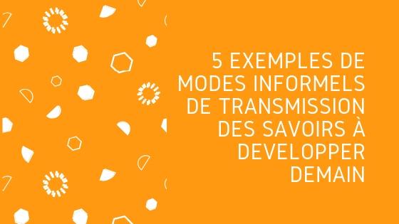 5 Exemples de modes informels de transmission des savoirs à développer demain