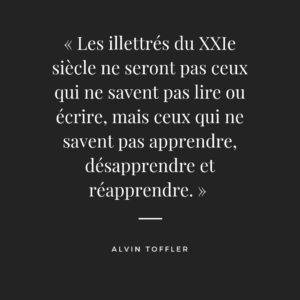 « les illettrés du XXIe siècle ne seront pas ceux qui ne savent pas lire ou écrire, mais ceux qui ne savent pas apprendre, désapprendre et réapprendre. »
