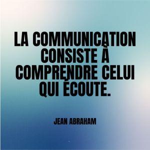 La communication consiste à comprendre celui qui écoute.