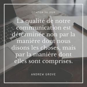 La qualité de notre communication est déterminée non par la manière dont nous disons les choses, mais par la manière dont elles sont comprises.