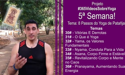Projeto #365VideosSobreYoga – 5ª Semana Com Os 8 Passos do Yoga De Patañjali