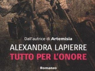 TUTTO PER L'ONORE di Alexandra Lapierre Recensioni Libri e News