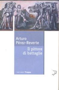 Recensione Il pittore di battaglie di Arturo Perez_revert