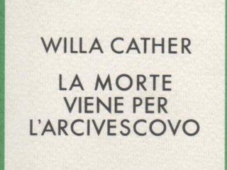 La morte viene per larcivescovo Willa Cather Recensione UnLibro