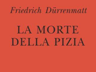 La morte della pizia Friedrich Dürrenmatt Recensioni Libri e News UnLibro