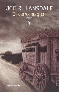 IL CARRO MAGICO, di Joe R. Lansdale Recensioni e News UnLibro