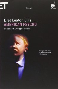 AMERICAN PSYCHO Bret Easton Ellis Recensioni e News UnLibro