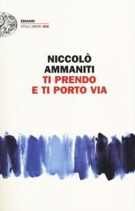 TI PRENDO E TI PORTO VIA Niccolò Ammaniti Recensioni e News Un Libro