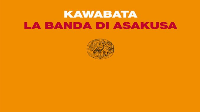 LA BANDA DI ASAKUSA Yasunari Kawabata Recensioni Libri e News UnLibro