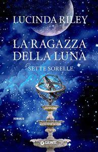 LA RAGAZZA DELLA LUNA Sette sorelle Lucinda Riley recensioni Libri e News UnLibro