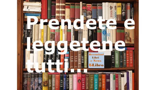 Prendete e leggetene tutti Recensioni Libri e News Unlibro