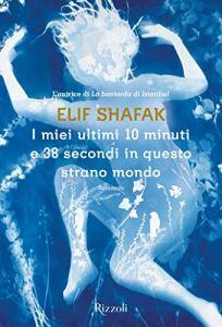 I MIEI ULTIMI 10 MINUTI E 38 SECONDI IN QUESTO STRANO MONDO Elif Shafak (Elif Şafak)