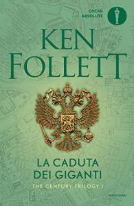LA CADUTA DEI GIGANTI Ken Follett Recensioni Libri e News UnLibro