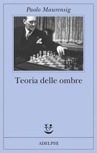 TEORIA DELLE OMBRE Paolo Maurensig Recensioni Libri e News Unlibro