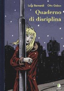 QUADERNO DISCIPLINA Luigi Bernardi Otto Gabos recensioni Libri e News Unlibro
