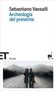 ARCHEOLOGIA DEL PRESENTE Sebastiano Vassalli recensioni Libri e News UnLibro