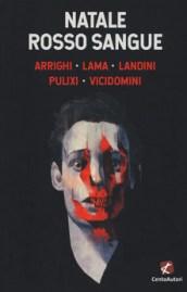 NATALE ROSSO SANGUEArrighi - Lama - Landini - Pulixi - Vicidomini recensioni Libri e News UnLibro