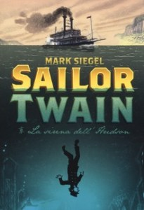 SAILOR TWAIN LA SIRENA DELL'HUDSON Mark Siegel