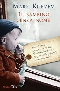 IL BAMBINO SENZA NOME Mark Kurzem Recensioni Libri e News Unlibro