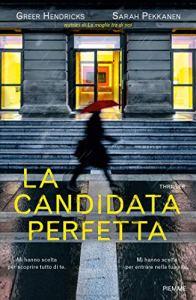 LA CANDIDATA PERFETTA Greer Hendricks e Sarah Pekkanen recensioni Libri e News