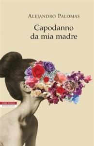 CAPODANNO DA MIA MADRE Alejandro Palomas recensioni Libri e News Unlibro