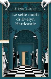 LE SETTE MORTI Evelyn Hardcastle Stuart Turton