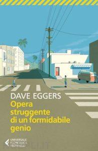 OPERA STRUGGENTE DI UN FORMIDABILE GENIO Dave Eggers Recensioni Libri e News