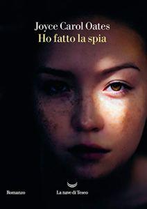 HO FATTO LA SPIA Joyce Carol Oates Recensioni Libri e News