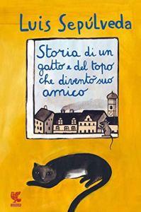 STORIA DI UN GATTO E DEL TOPO CHE DIVENTO' SUO AMICO, di Luis Sepúlveda