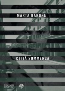 LA CITTÀ SOMMERSA Marta Barone recensioni Libri e news
