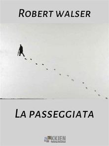 LA PASSEGGIATA Robert Walser Recensioni Libri e News